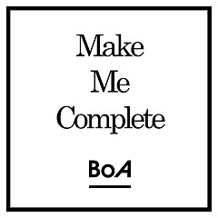 Make Me Complete (Japanese) - BoA