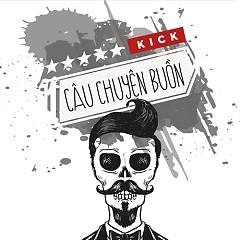 Câu Chuyện Buồn - Kick