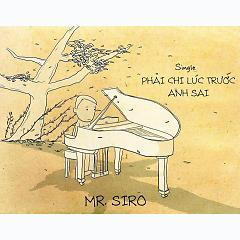Playlist Phải Chi Lúc Trước Anh Sai - Mr. Siro -