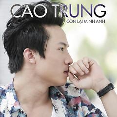 Album Còn Lại Mình Anh (Single) - Cao Trung