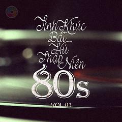 Album Tình Khúc Bất Hủ Thập Niên 80s (Vol.1) - Various Artists
