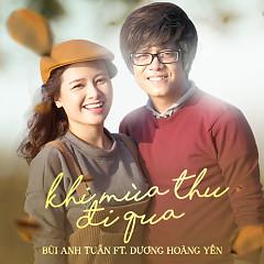 Khi Mùa Thu Đi Qua (Single) - Bùi Anh Tuấn ft. Dương Hoàng Yến