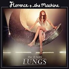 Lungs - The B-Sides - Florence And The Machine