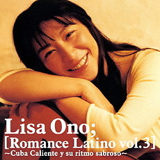 Romance Latino Vol.3 ~Cuba Caliente Y Su Ritmo Sabroso~ - Lisa Ono