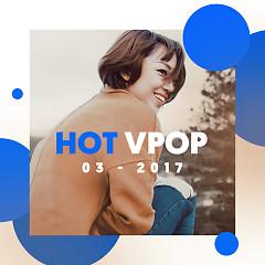 Nhạc Hot Việt Tháng 3/2017 - Various Artists