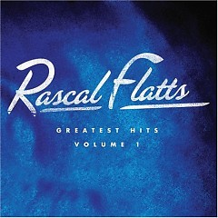 Greatest Hits, Volume 1 - Rascal Flatts