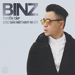 Album Tuyển Tập Các Bài Hát Hay Nhất Của Binz - Binz