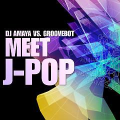 Album DJ AMAYA VS. GROOVEBOT Meet J-POP (mixed) - DJ AMAYA VS. GROOVEBOT