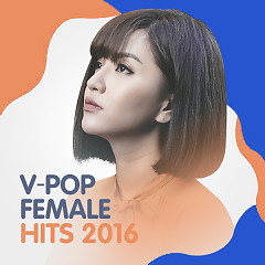 Bài Hit Của Ca Sĩ Nữ Năm 2016 - Various Artists