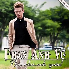 Album Nếu Như Anh Quên - Phan Anh Vũ