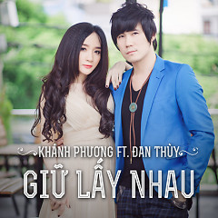 Giữ Lấy Nhau - Đan Thùy,Khánh Phương