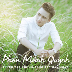 Album Tuyển Tập Các Sáng Tác Hay Nhất Của Phan Mạnh Quỳnh - Various Artists