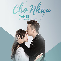 Cho Nhau (Single) - Yanbi,Touliver