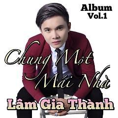 Album Chung Một Mái Nhà - Lâm Gia Thành