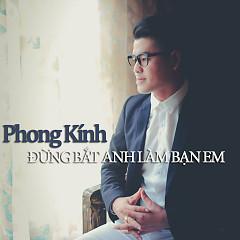 Album Đừng Bắt Anh Làm Bạn Em - Phong Kính