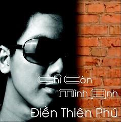 Album Chỉ Còn Mình Anh - Thiên Phú