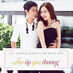 Ấm Áp Yêu Thương (Single) - Lưu Hương Giang,Hồ Hoài Anh