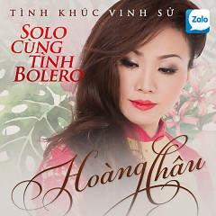 Tình Khúc Vinh Sử - Solo Cùng Tình Bolero - Hoàng Châu