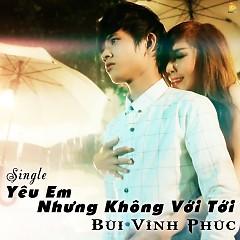 Yêu Em Nhưng Không Với Tới (Single) - Bùi Vĩnh Phúc