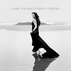 Closer: The Best Of Sarah McLachlan (CD1) - Sarah McLachlan