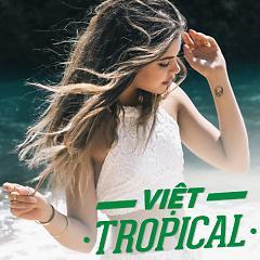 Album Nhạc Việt Tropical Hay Nhất - Various Artists