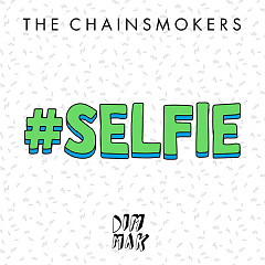 #Selfie (Single) - The Chainsmokers