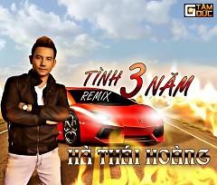 Tình 3 Năm Remix - Hà Thái Hoàng