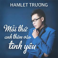 Mỗi Thứ Anh Thêm Vào Tình Yêu (Single) - Hamlet Trương