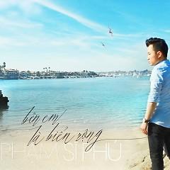 Bên Em Là Biển Rộng (Single) - Phạm Sĩ Phú