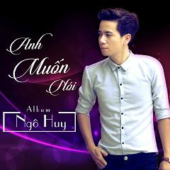 Anh Muốn Nói - Ngô Huy