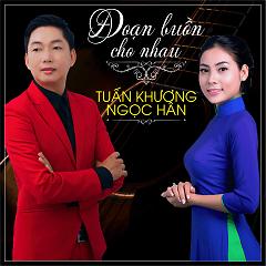 Đoạn Buồn Cho Nhau (Single) - Tuấn Khương ft. Ngọc Hân