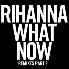 Album What Now (Remixes Part 2) - Single - Rihanna