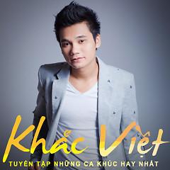 Tuyển Tập Các Bài Hát Hay Nhất Của Khắc Việt - Khắc Việt