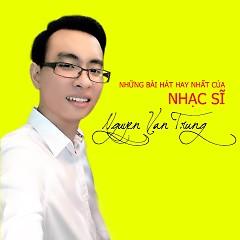 Những Bài Hát Hay Nhất Của Nhạc Sĩ Nguyễn Văn Trung - Various Artists ft. Nguyễn Văn Trung
