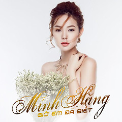 Giờ Em Đã Biết (Single) - Minh Hằng