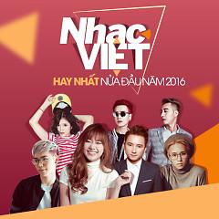 Nhạc Việt Hay Nhất Nửa Đầu Năm 2016 - Various Artists