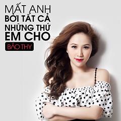 Mất Anh Bởi Tất Cả Những Thứ Em Cho (Single) - Bảo Thy