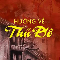 Hướng Về Thủ Đô (Kỷ Niệm 61 Năm Giải Phóng Thủ Đô Hà Nội) - Various Artists