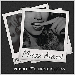 Messin' Around - Pitbull,Enrique Iglesias