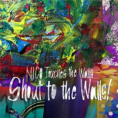 Shout to the Walls! - NICO Touches the Walls