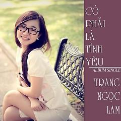 Album Có Phải Là Tình Yêu - Trang Ngọc Lam
