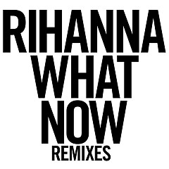 Album What Now (Remixes) - EP - Rihanna