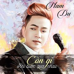 Còn Gì Khi Bước Qua Nhau (Single) - Nam Du