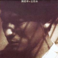 Album 忘情水/  Nước Quên Tình - Lưu Đức Hoa
