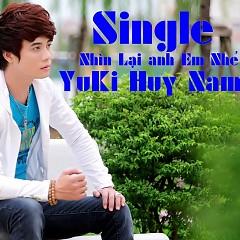 Nhìn Lại Anh Em Nhé (Single) - Yuki Huy Nam