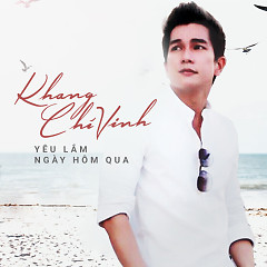 Album Yêu Lắm Ngày Hôm Qua - Khang Chí Vinh