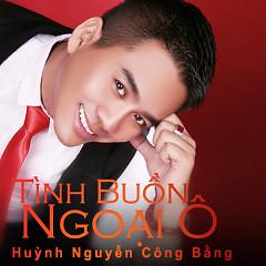 Tình Buồn Ngoại Ô - Huỳnh Nguyễn Công Bằng,Dương Hồng Loan,Lưu Ánh Loan