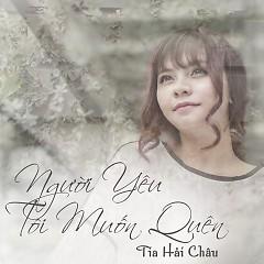 Album Người Yêu Tôi Muốn Quên (Single) - Tia Hải Châu
