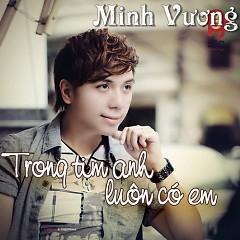 Album Trong Tim Anh Luôn Có Em (Single) - Minh Vương M4U