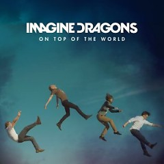 On Top Of The World (Singles) - Imagine Dragons